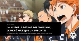 La historia detrás del Voleibol, ¡Haikyū más que un deporte!