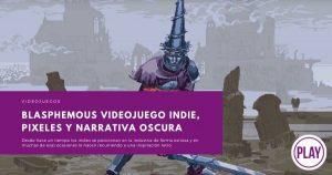 Blasphemous videojuego indie, pixeles y narrativa oscura
