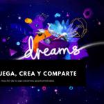 Dreams, juega, crea y comparte