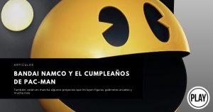 Bandai Namco y el cumpleaños de Pac-Man