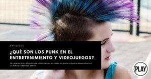 ¿Qué son los punk en el entretenimiento y videojuegos?